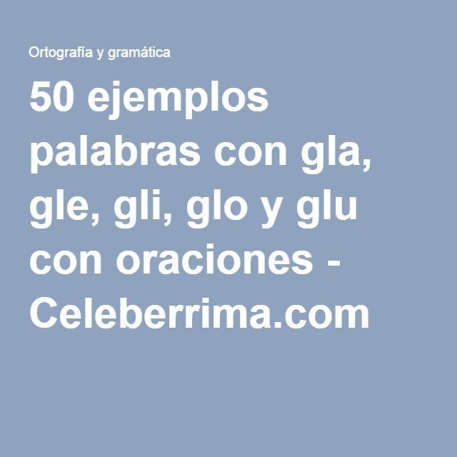 50 Ejemplos Palabras Con Gla Gle Gli Glo Y Glu Con Oraciones