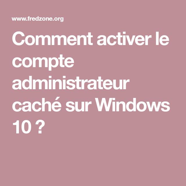 Comment activer le compte administrateur caché sur Windows 10 ?