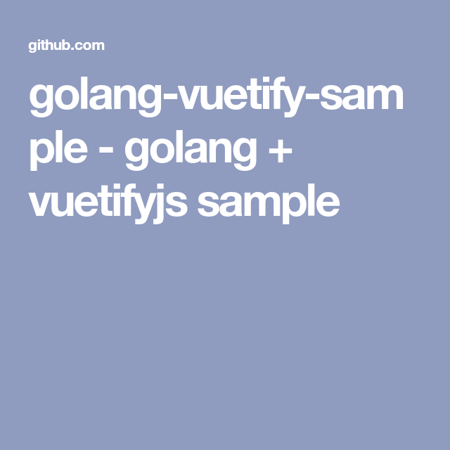 golang-vuetify-sample - golang + vuetifyjs sample | vue | Projects