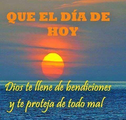 Que el día de hoy Dios te llene de bendiciones y proteja de todo mal.