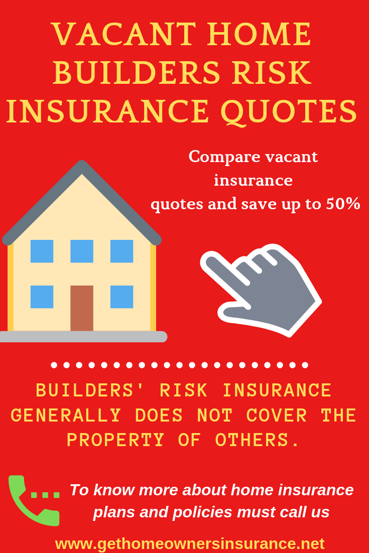 Vacant Home Builders Risk Insurance Quotes Risk Insurance For Builders Covers Homes Under Construction Home Insurance Quotes Insurance Quotes Home Builders