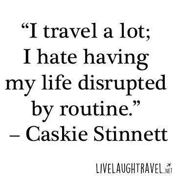Who else hates routine?  #travel #wanderlust #livelaughtravel #traveling #travelgram #travelling #travelingram #traveler #travels #travelphotography #traveller #traveltheworld #travelblog #travelbug #travelblogger #travelpics #travelphoto #traveldiaries #traveladdict #travellife #travelstoke #travelogue #travelquote #travelquotes #quote #quotes #quoteoftheday #quotestoliveby #quotestags #quotestagram http://ift.tt/1IfP49D by livelaughtravelnet