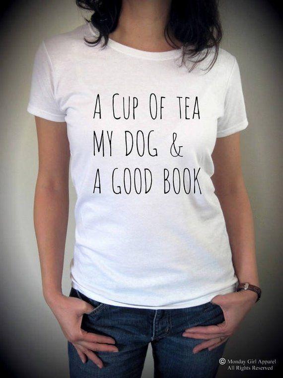 a1a8fa4dd A cup of TEA my DOG and a Good BOOK funny screenprint cotton Tee Shirt