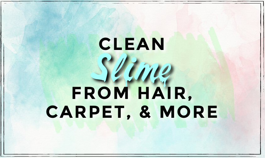 How To Remove Slime From Hair Carpet Clothes And More How To Remove Slime Helpful Hints