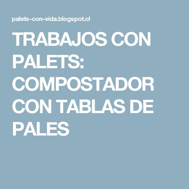TRABAJOS CON PALETS: COMPOSTADOR CON TABLAS DE PALES