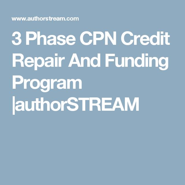 3 Phase CPN Credit Repair And Funding Program |authorSTREAM