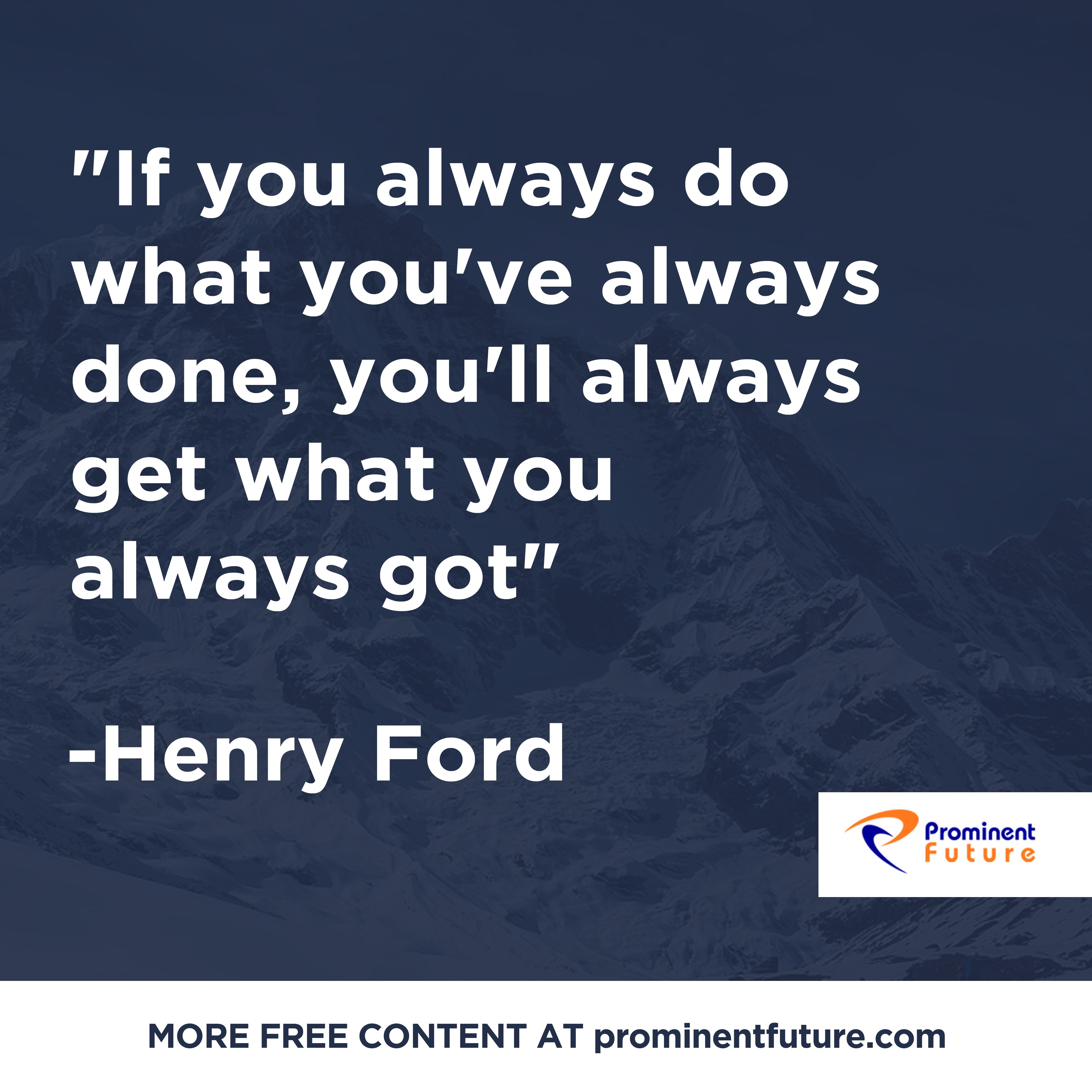 If You Always Do What You Ve Always Done You Ll Always Get What You Always Got Henry Ford Motivationalquote Always