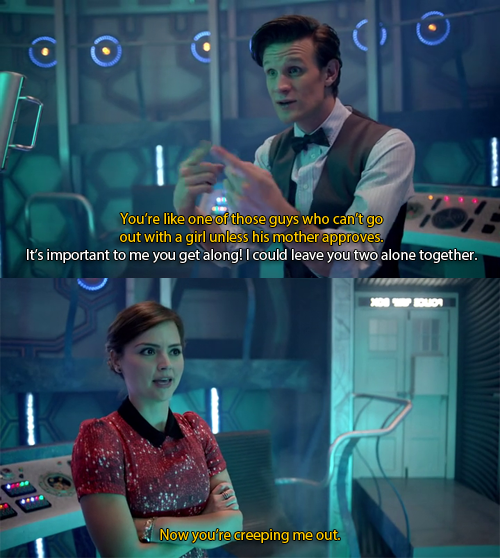 """""""I could leave you two alone together."""" :P Hahaha Clara, if you and the Doctor are going to be a thing, you HAVE to get along with the TARDIS, aha!"""