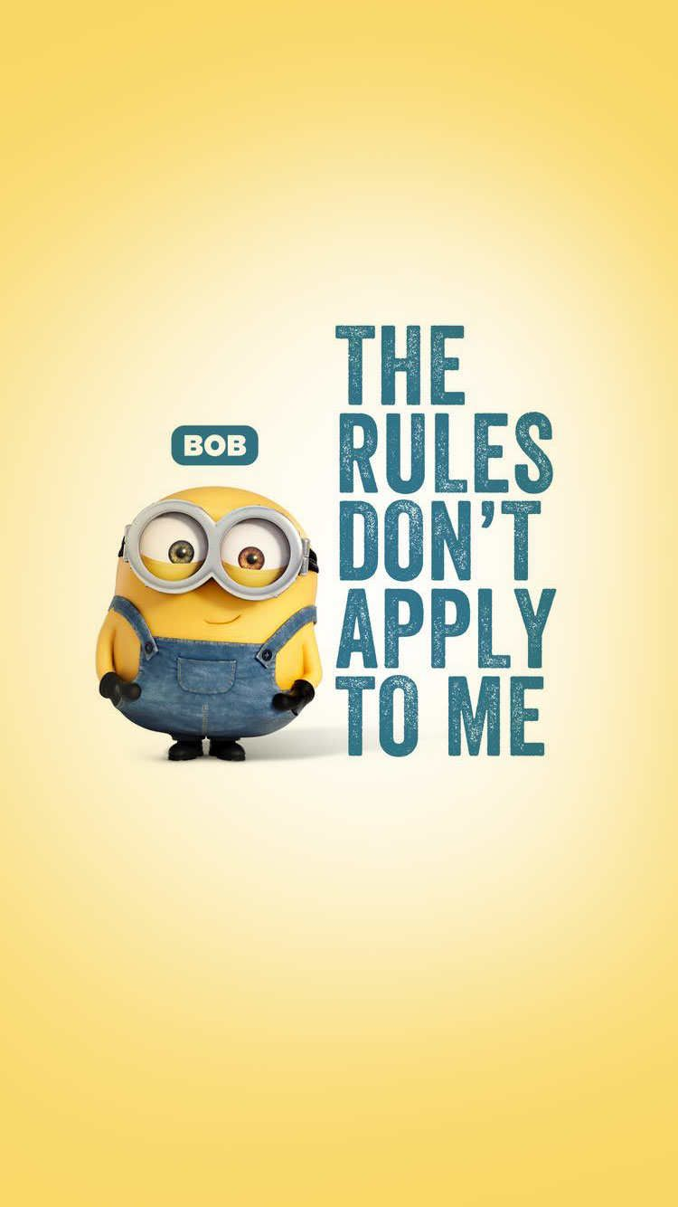 Minions Bob The Rules Don T Apply To Me Minion Wallpaper Iphone Iphone Wallpaper Quotes Funny Minions Wallpaper