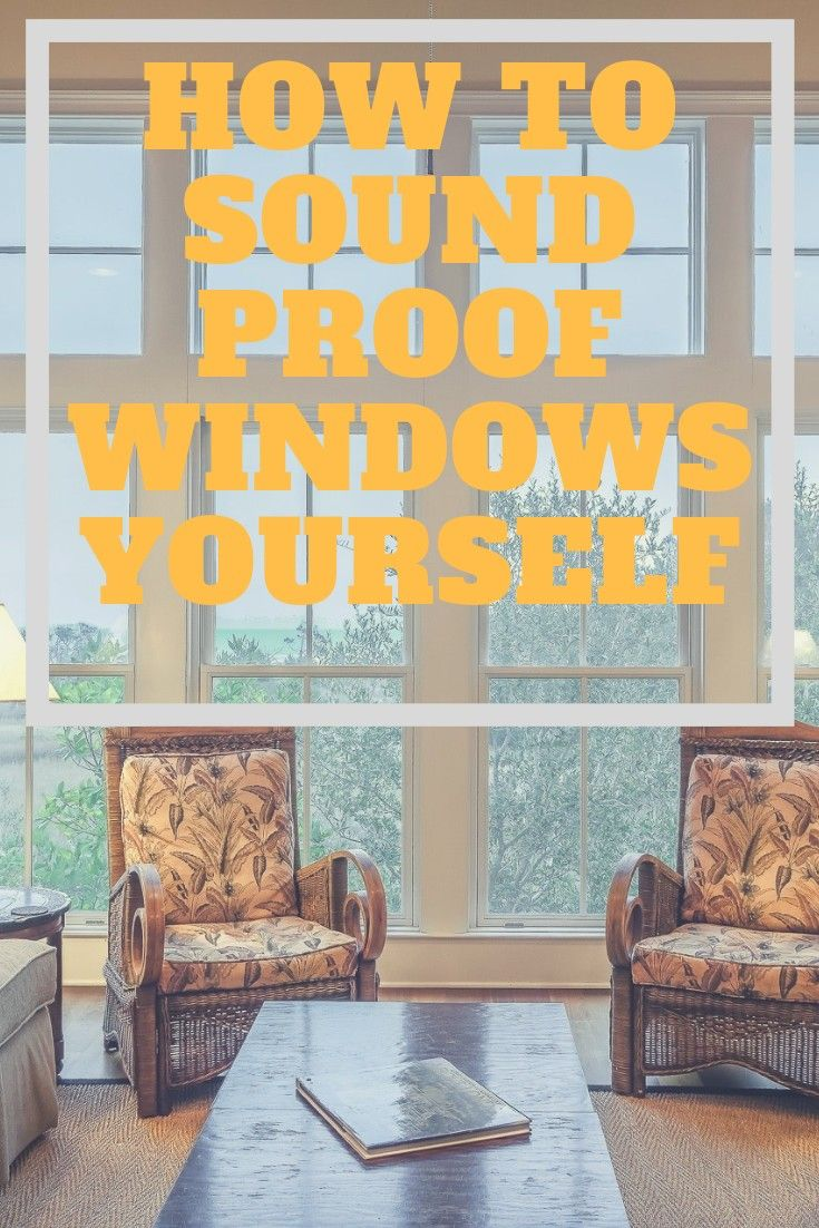How to Soundproof Windows Yourself - Best DIY Guide 2018 ...