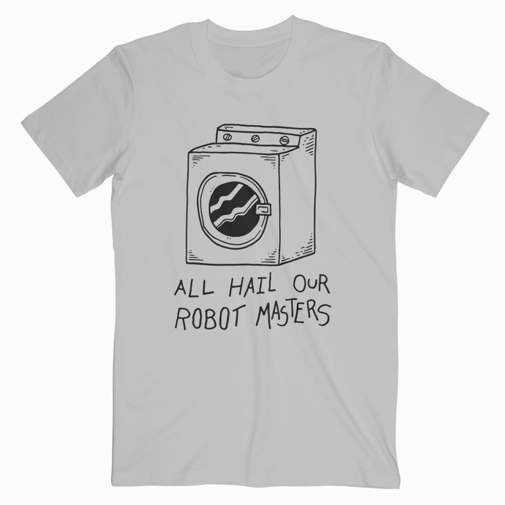 All Hail Our Robot Master T Shirt Available in Size XS, S, M, L, XL, 2XL, 3XL //Price: $15.89 #tees #girl #summer #spring #beach #adventure