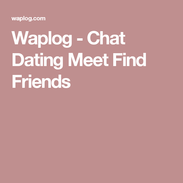 Chat dating meet find friends