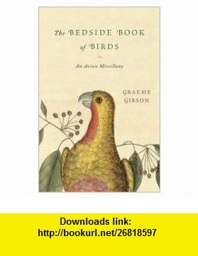 The Bedside Book of Birds 1st (first) edition Text Only Graeme Gibson ,   ,  , ASIN: B004PJZNKO , tutorials , pdf , ebook , torrent , downloads , rapidshare , filesonic , hotfile , megaupload , fileserve