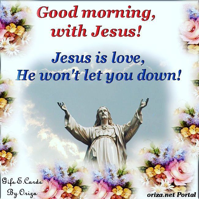 GOOD MORNING JESUS ILOVE YOU SO MUCH FOR THE BLESSING