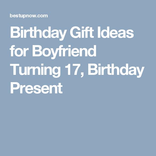 Birthday Gift Ideas For Boyfriend Turning 17 Present