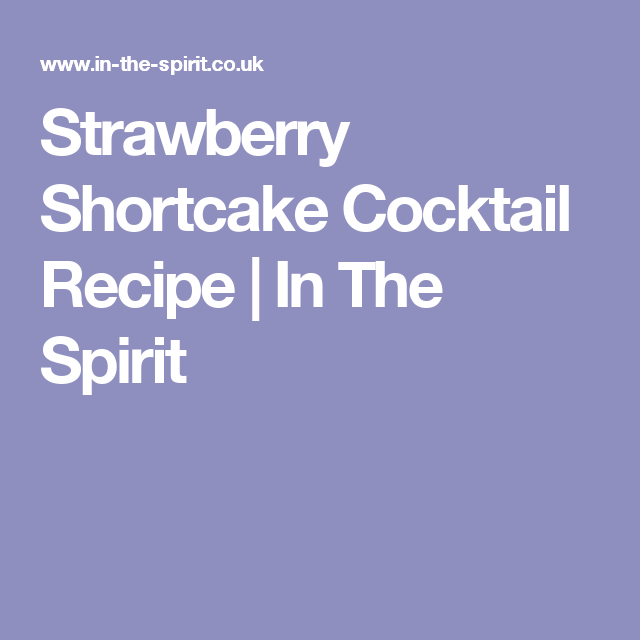 Strawberry Shortcake Cocktail Recipe | In The Spirit