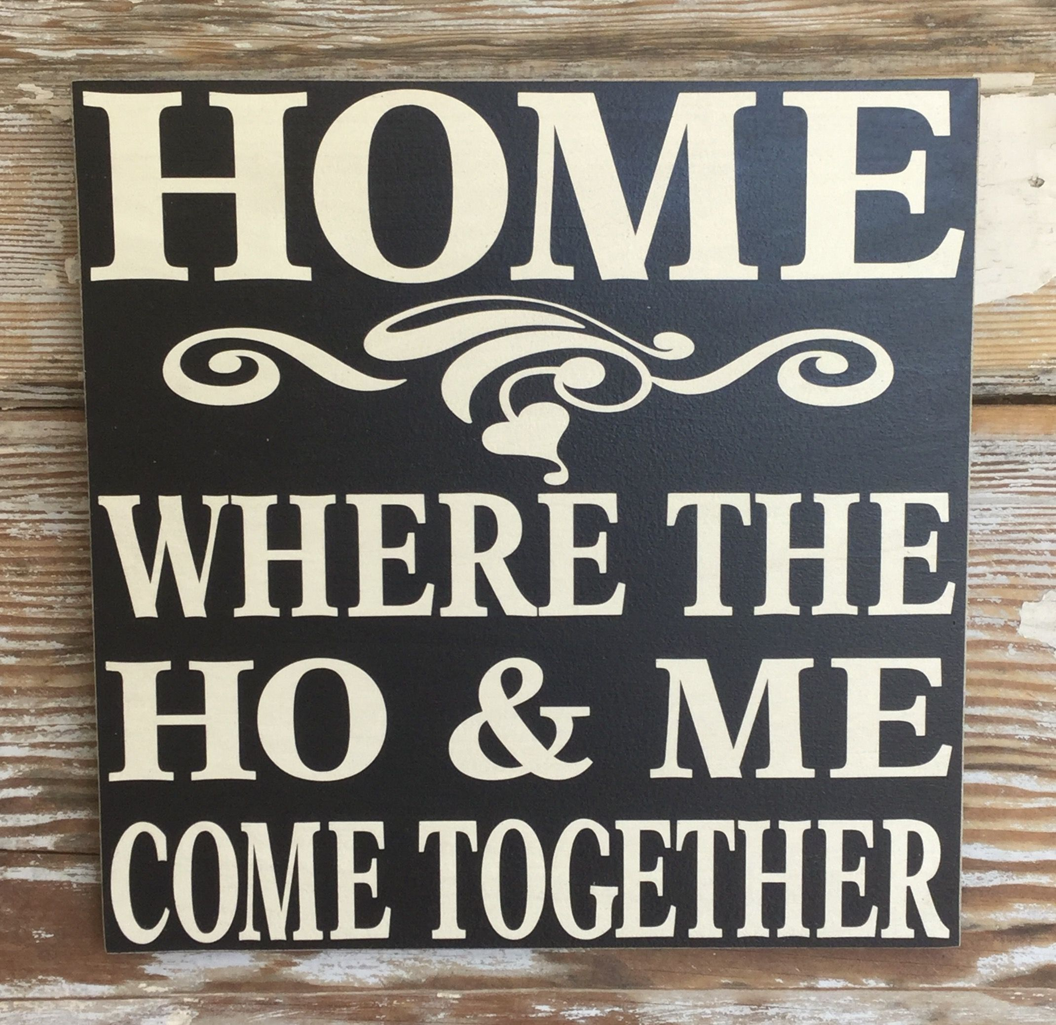 Home Where The Ho Me Come Together Funny Wood Sign Funny Wood Signs Funny Signs Funny Quotes