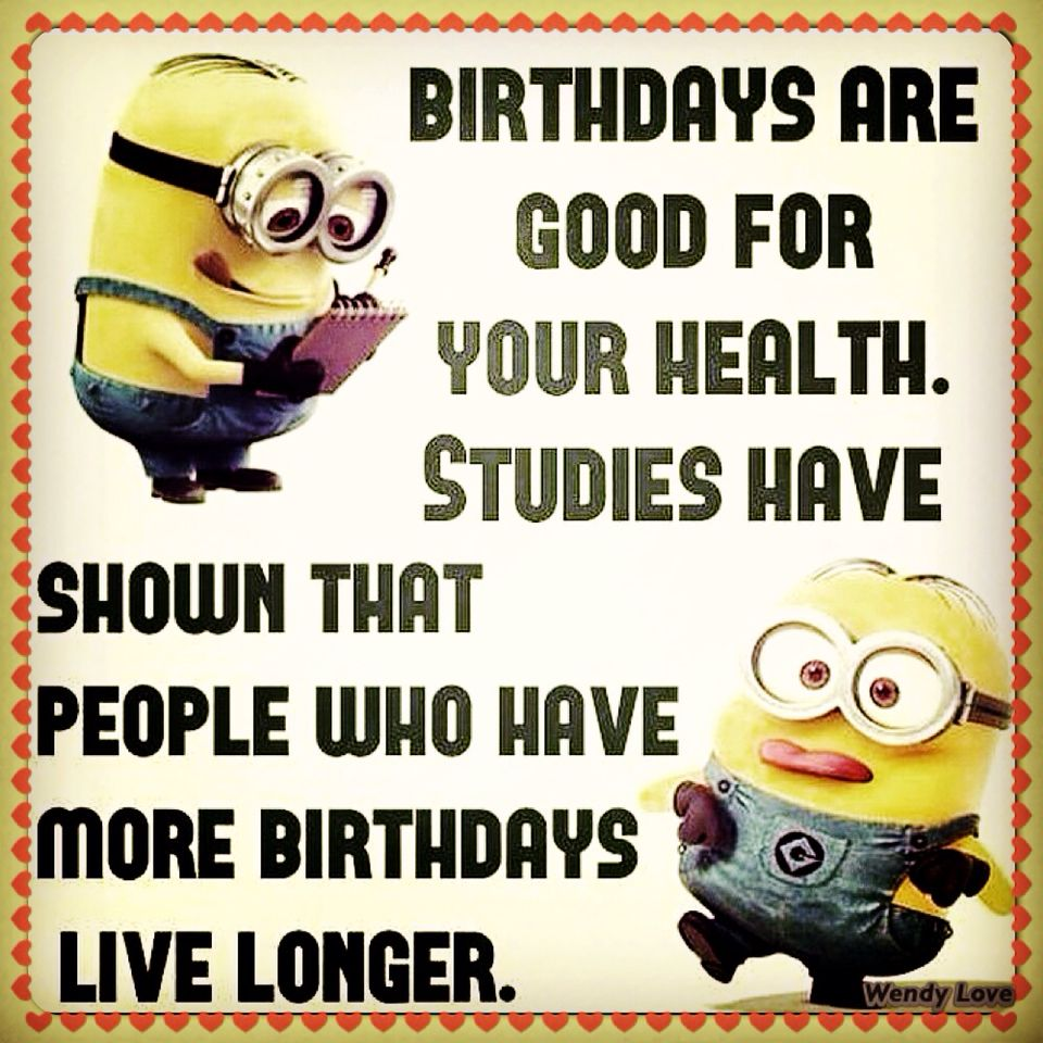 """Birthdays are good for your health. Studies have show"