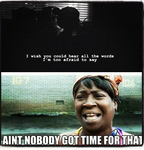 Sweet Brown Ain T Nobody Got Time For That Corny Love Quotes
