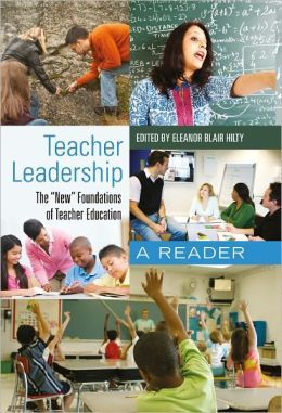 "Edited by Eleanor Blair Hilty (2011) Teacher leadership: the ""new"" foundations of teacher education : a reader (New York: Peter Lang)"