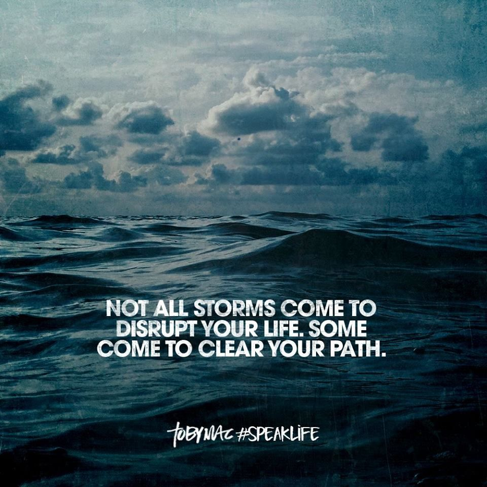 Not all storms come to disrupt your life. Some come to clear your ...