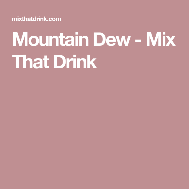 Mountain Dew Cocktail Recipe Mix That Drink Recipe Mountain Dew Recipe Mix Drinks