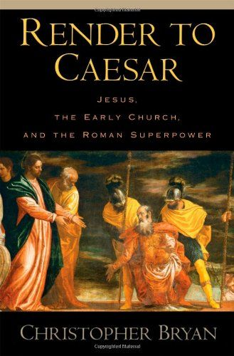 Render to Caesar : Jesus, the early church, and the Roman superpower / Christopher Bryan. - 2005