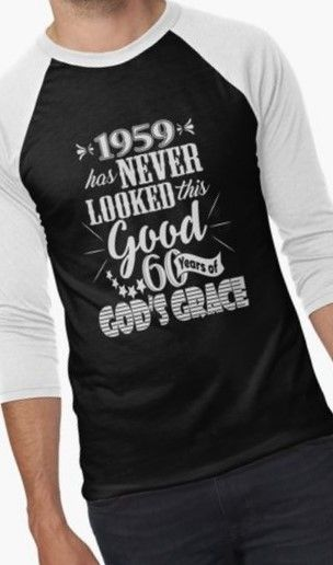 efe100b93 1959 never looked this good, 60 years of God's grace - Cool 60th Birthday  tshirt gift idea. Ideal for Christian woman or christian man. birthday, sixty  tee ...