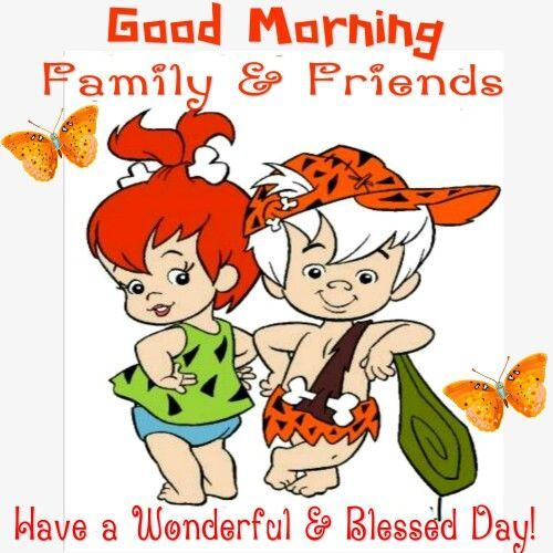 Good Morning Family & Friends, Have A Wonderful & Blessed