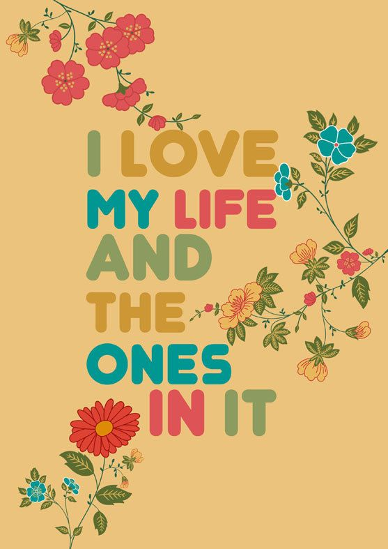 I Love My Life And The Ones In It Helpende Gedachten Love Of