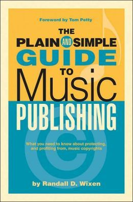 The Plain And Simple Guide To Music Publishing By Randall Wixen