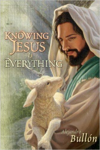 knowing jesus is everything by alejandro bullon - Google Search