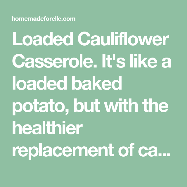 Loaded Cauliflower Casserole ⋆ Homemade for Elle #loadedcauliflowerbake
