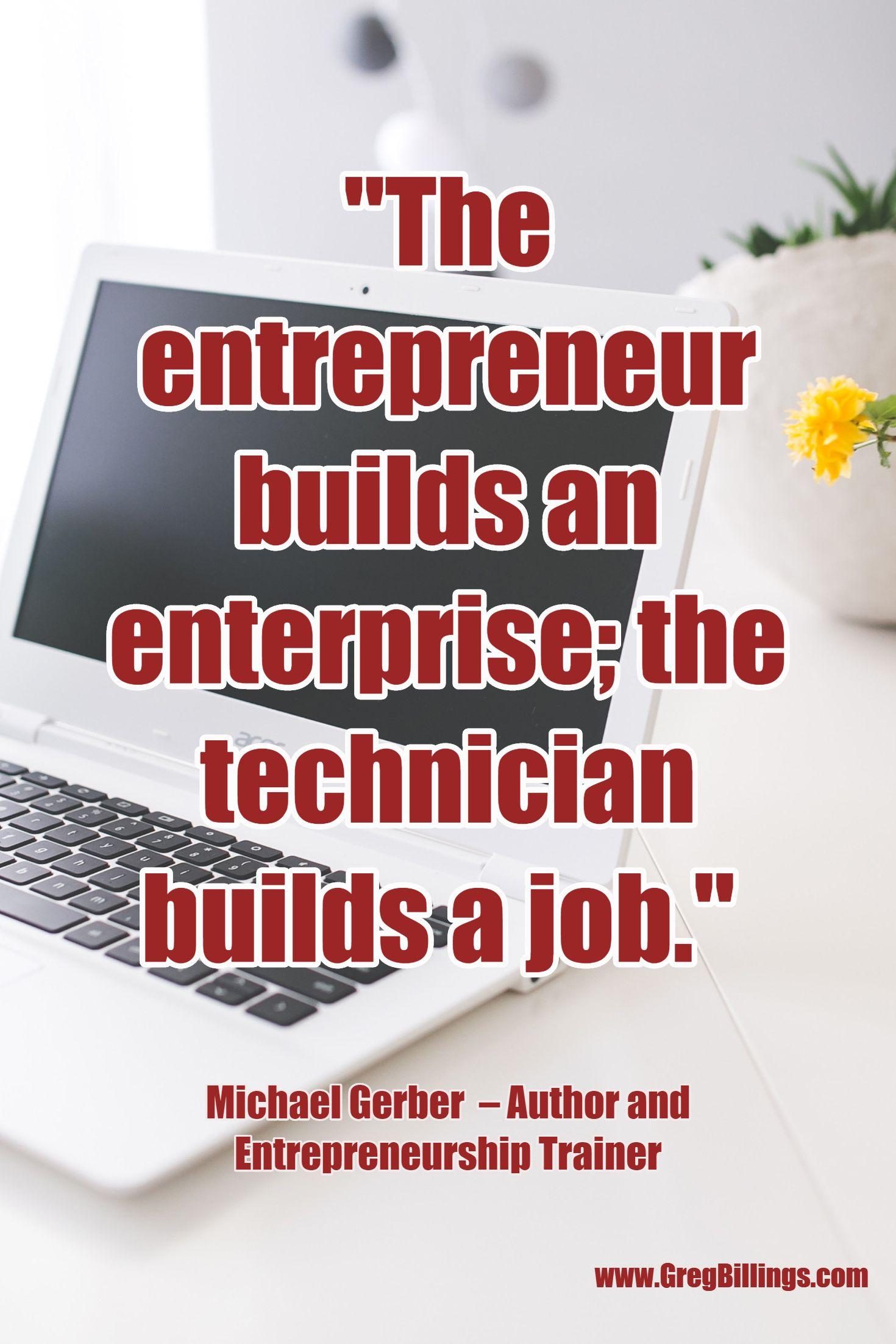 """""""The entrepreneur builds an enterprise; the technician"""