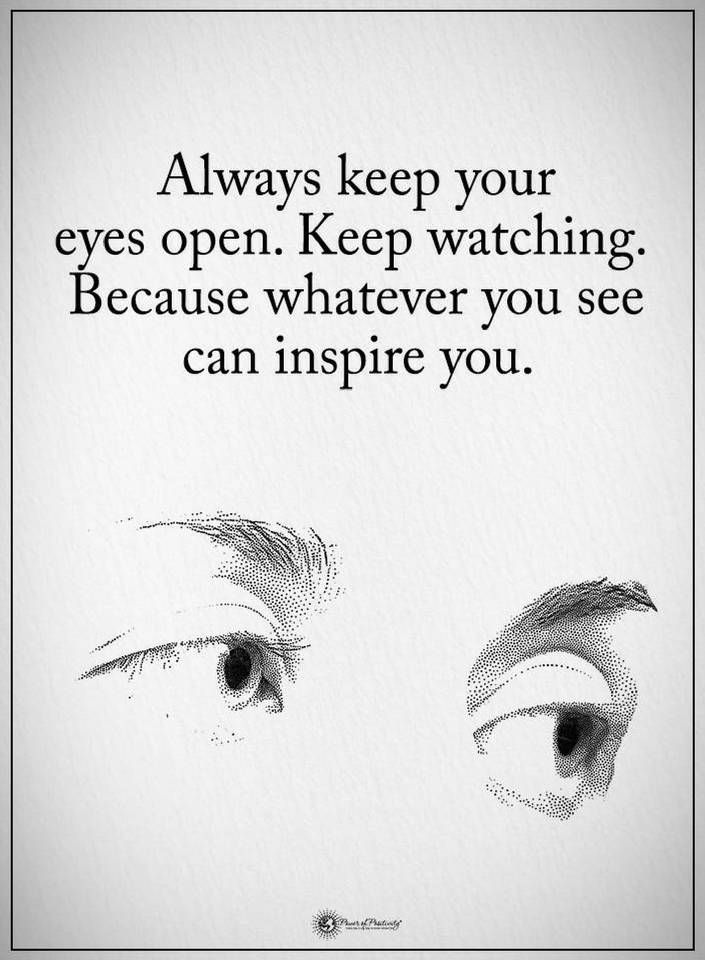 Quotes Always Keep Your Eyes Open Keep Watching Because Whatever