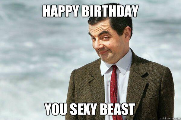 happy birthday sexy beast - Buscar con Google