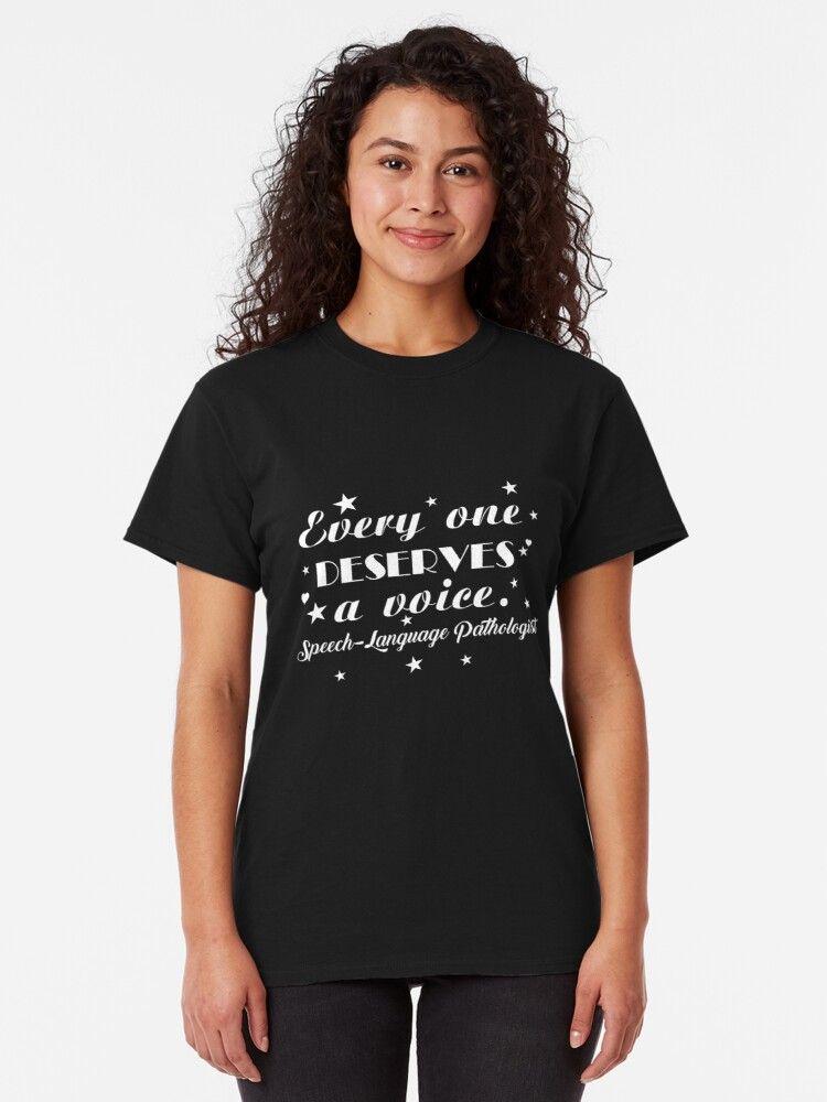 Everyone Deserves Voice Speech Language Pathologist Therapist SLP Occupational Therapist Gift Classic T-Shirt by Sifoustore