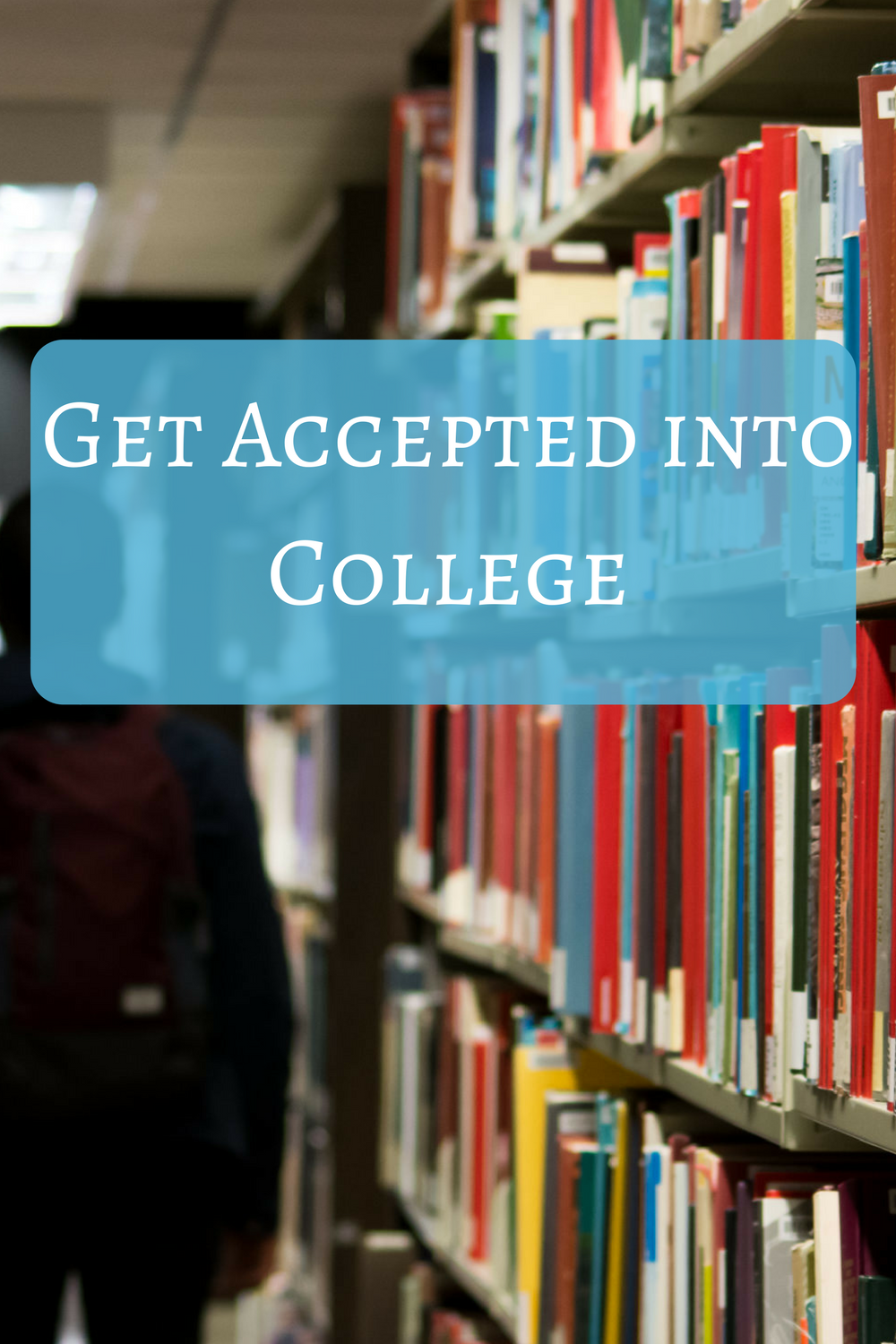 how to get accepted into college  college admissions are right around the corner check out some advice for making it into