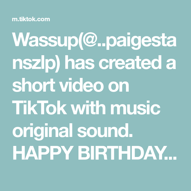 Wassup Paigestanszlp Has Created A Short Video On Tiktok With Music Original Sound Happy Birthday Chasewusyou2 0 I Hope U Like It