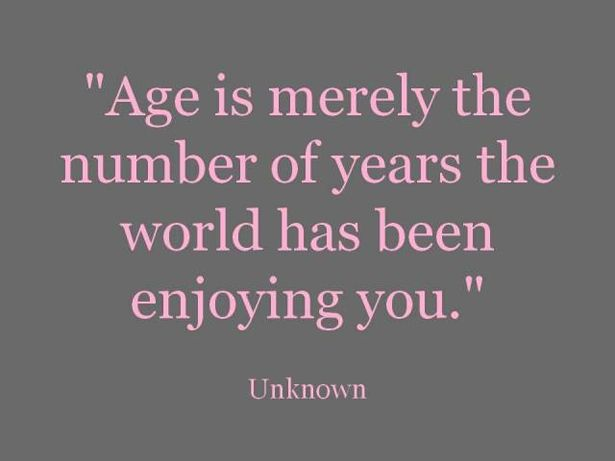Age is merely the number of years the world has been enjoying you.