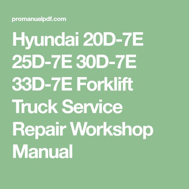 Hyundai 20d 7e 25d 7e 30d 7e 33d 7e Forklift Truck Service Repair Workshop Manual Hyundai Truck Repair Forklift