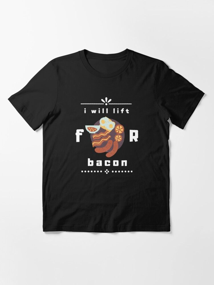 Will Lift For Bacon , Funny  Saying Essential  Essential T-Shirt by Amiine4real