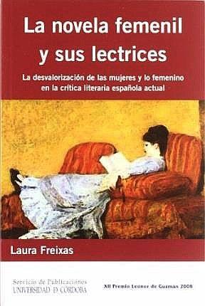 La novela femenil y sus lectrices : la desvalorización de las mujeres y lo femenino en la crítica literaria española actual / Laura Freixas: http://kmelot.biblioteca.udc.es/record=b1450516~S1*gag