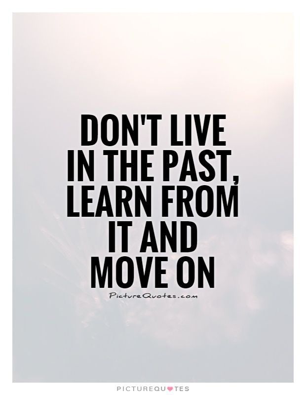 Latest Hd Dont Live In The Past Quotes Soaknowledge