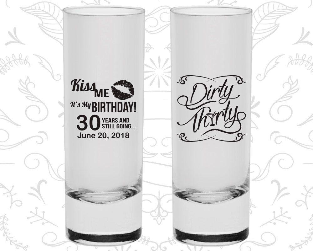 30th Birthday Shooter Glasses, Kiss me its my birthday, Dirty Thirty ...