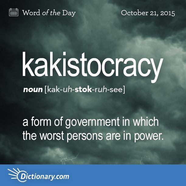 Kakistocracy Entered English In The Early From The Greek Word Kakistos Meaning Worst And Cracy A