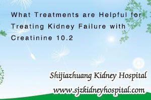 What Treatments Are Helpful For Treating Kidney Failure With Creatinine 10 2 Shijiazhuang Kidney Disease Hospital In Acute Kidney Injury Kidney Kidney Failure