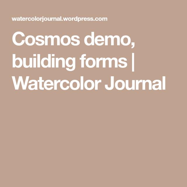 Cosmos demo, building forms   Watercolor Journal