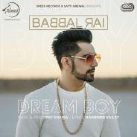 Download free Punjabi song Dream Boy Babbal Rai mp3, Babbal Rai