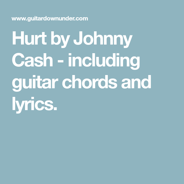 Hurt By Johnny Cash Including Guitar Chords And Lyrics Msicas